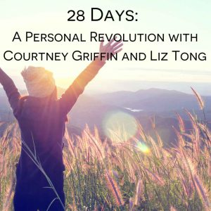 28 Days: A Personal Revolution with Courtney Griffin and Liz Tong