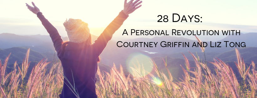 28 Days_ A Personal Revolution with Courtney Griffin and Liz Tong